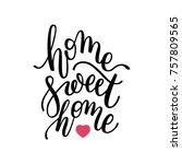home sweet home hand lettering. ... | Shutterstock .eps vector #757809565