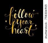 follow your heart hand written... | Shutterstock .eps vector #758306905