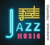 jazz music note neon light... | Shutterstock .eps vector #758343931