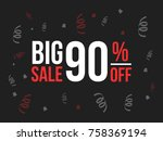 typography of big sale 90  off... | Shutterstock .eps vector #758369194
