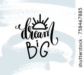 dream big   hand lettering... | Shutterstock .eps vector #758467885
