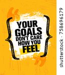 your goals don't care how you... | Shutterstock .eps vector #758696179