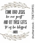 Come Lord Jesus Be Our Guest...