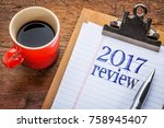 2017 year review on clipboard...   Shutterstock . vector #758945407