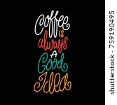 lettering quote coffee is... | Shutterstock .eps vector #759190495