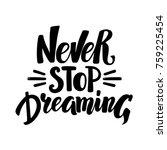 never stop dreaming ... | Shutterstock . vector #759225454