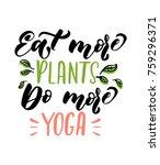 eat more plants do more yoga... | Shutterstock .eps vector #759296371