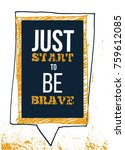 just start be brqave. rough...   Shutterstock .eps vector #759612085