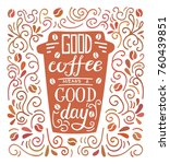 good coffee means a good day.... | Shutterstock .eps vector #760439851