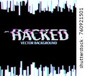 hacked. glitched. abstract... | Shutterstock .eps vector #760921501