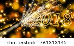 fizzing champagne to 2018  3d... | Shutterstock . vector #761313145