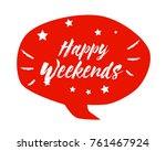 happy weekends  beautiful... | Shutterstock .eps vector #761467924