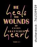hand lettering he heals the... | Shutterstock .eps vector #761539939
