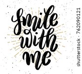 smile with me. hand drawn... | Shutterstock .eps vector #762090121