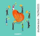 charity flat isometric vector... | Shutterstock .eps vector #762962221