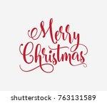 hand lettering merry christmas... | Shutterstock .eps vector #763131589