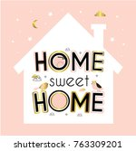 home. sweet home. cute vector... | Shutterstock .eps vector #763309201