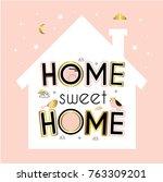 home. sweet home. cute vector...   Shutterstock .eps vector #763309201