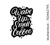 wake up and smell the coffee... | Shutterstock .eps vector #763462795