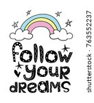 follow your dreams typography... | Shutterstock .eps vector #763552237