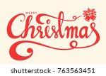 merry christmas text  lettering ... | Shutterstock .eps vector #763563451