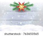 christmas decoration fir twigs... | Shutterstock .eps vector #763653565