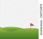 golf background. golf course... | Shutterstock .eps vector #763712875
