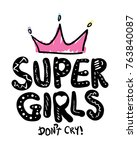 super girls don't cry... | Shutterstock .eps vector #763840087