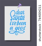 dear santa i've been a good.... | Shutterstock .eps vector #764004211