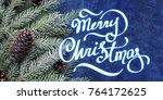 spruce branches and cones in... | Shutterstock . vector #764172625