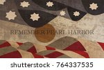 remember pearl harbor... | Shutterstock . vector #764337535