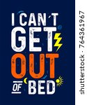 i can t get out of bed t shirt... | Shutterstock .eps vector #764361967