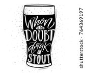 when in doubt  drink a stout.... | Shutterstock .eps vector #764369197