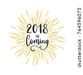 2018 is coming greeting card.... | Shutterstock .eps vector #764596075
