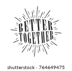 better together quote | Shutterstock .eps vector #764649475