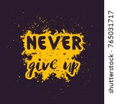 never give up  motivational ... | Shutterstock .eps vector #765031717