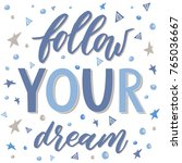 follow your dream. handdrawn... | Shutterstock .eps vector #765036667