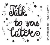 talk to you later. calligraphy... | Shutterstock .eps vector #766463944