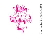 happy valentines day   hand... | Shutterstock .eps vector #767424421