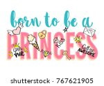 born to be a princess lettering ... | Shutterstock .eps vector #767621905
