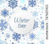 winter time. snowflakes... | Shutterstock .eps vector #767637421