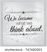 we become what we think about.... | Shutterstock .eps vector #767682001