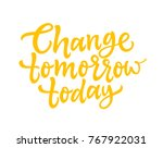 change tomorrow today   vector... | Shutterstock .eps vector #767922031