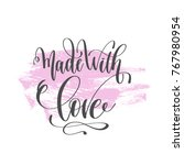 made with love   hand lettering ... | Shutterstock . vector #767980954