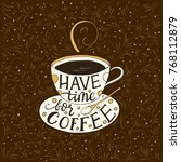 have time for coffee. handdrawn ... | Shutterstock .eps vector #768112879