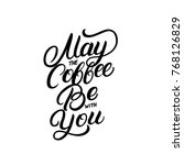may the coffee be with you hand ... | Shutterstock .eps vector #768126829