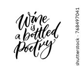wine is a bottled poetry.... | Shutterstock .eps vector #768497041