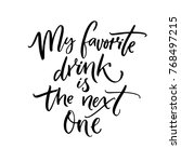 My favorite drink is the next one. Brush calligraphy quote for inspirational posters, wall art, cards and apparel | Shutterstock vector #768497215