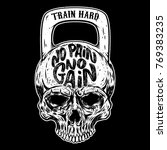 no pain no gain. train hard.... | Shutterstock .eps vector #769383235