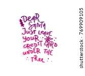 dear santa  just leave your... | Shutterstock .eps vector #769909105